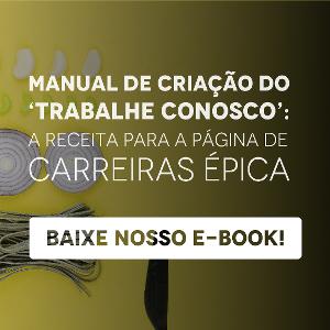 """Banner do ebook """"Manual de criação do 'trabalhe conosco': a receita para a página de carreiras épicas"""", com um botão escrito """"baixe nosso e-book"""""""