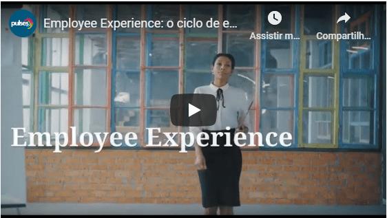 Clique para ver o vídeo sobre Employee Experience