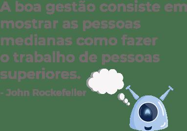 Imagem da mascote gaia com uma frase de gestao de pessoas de rockefeller: A boa gestao consiste em mostrar as pessoas medianas como fazer o trabalho de pessoas superiores.