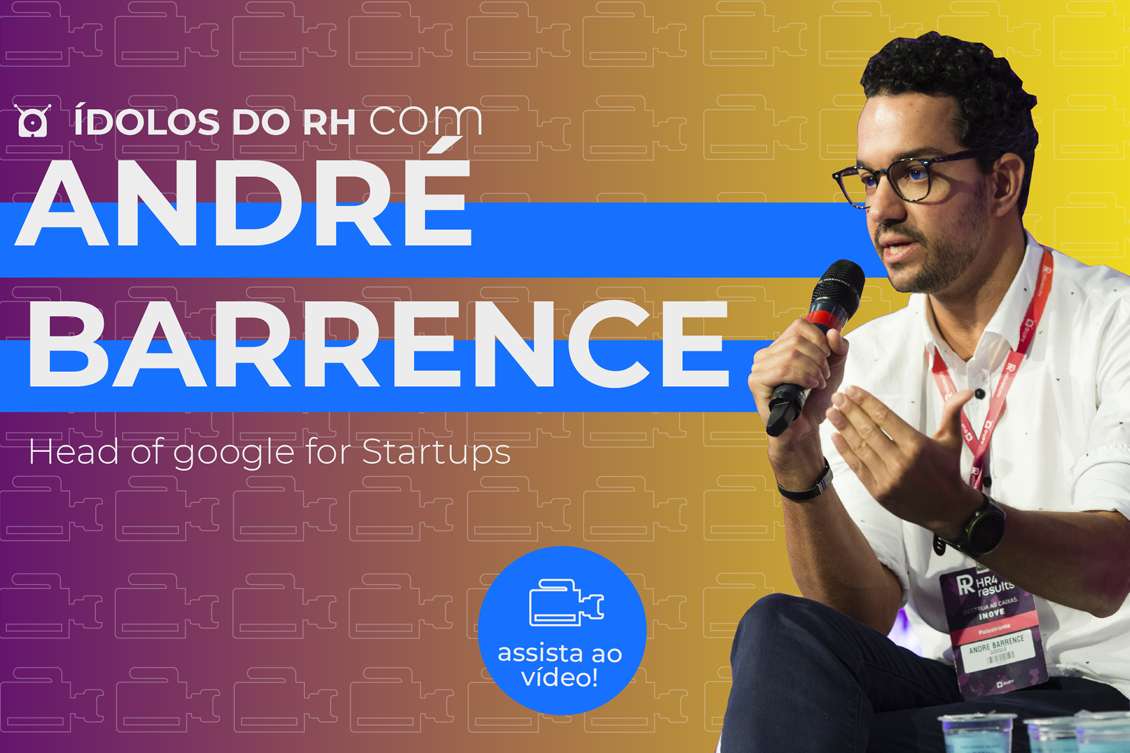 ídolos do RH: André Barrence, o Google e as startups